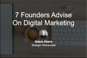 7 Founders Advise On Digital Marketing