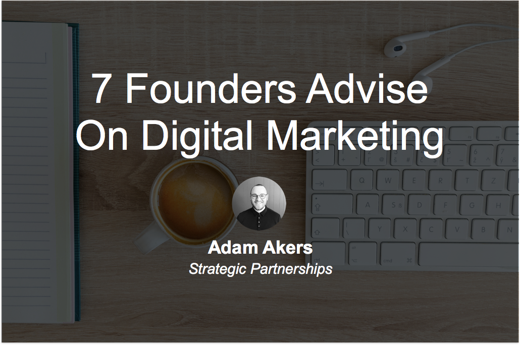 7 Founders Advise On Digital Marketing