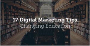 17 Digital Marketing Tips Changing Education