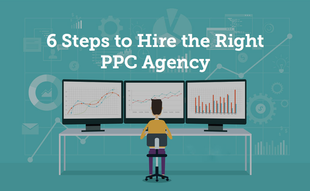 6 Tips to Hire the Right PPC Agency