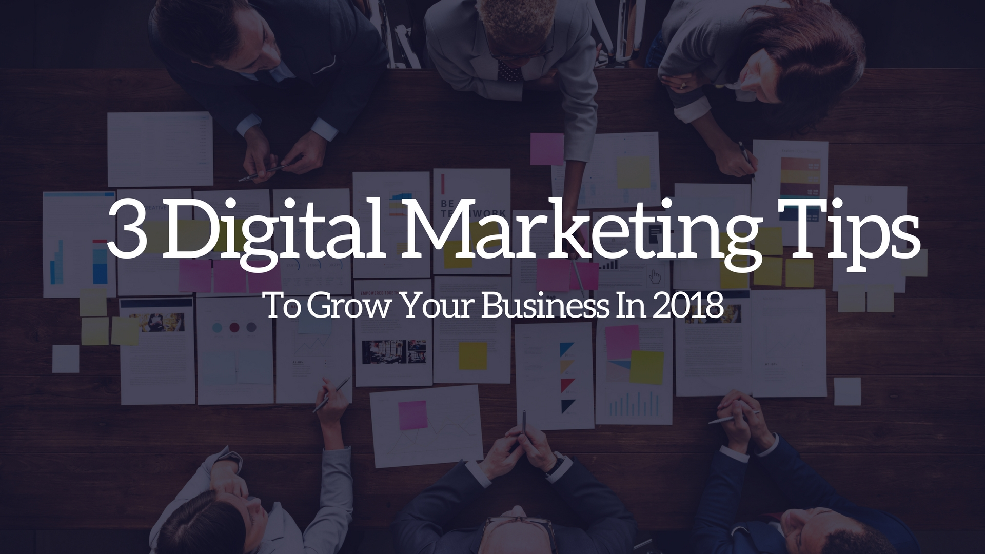 3 Digital Marketing Tips to Grow Your Business in 2018