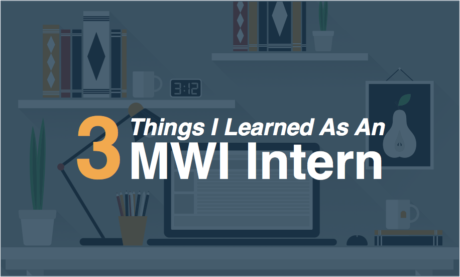 3 Things I Learned As An MWI Intern