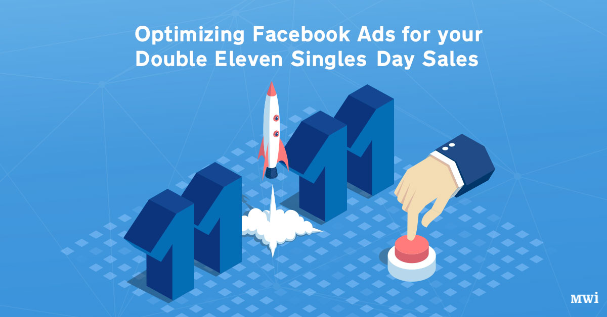 [Facebook Marketing Tips] Optimizing Facebook Ads for your Double Eleven Singles' Day Sales